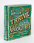 Jean Lowe, How to Survive and Thrive in the Coming Apocalypse